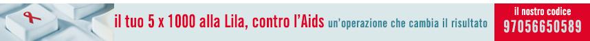 il tuo 5 x 1000 alla Lila, contro l'Aids